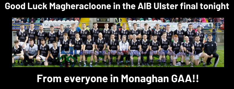 Good Luck Magheracloone in the AIB Ulster Final TONIGHT!